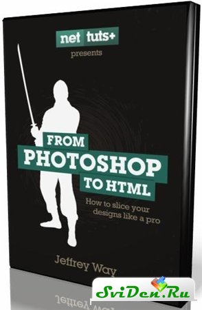 Video from Jeffrey Way and its book: From Photoshop to HTML (2010)